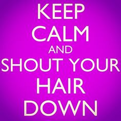 There's no feeling like shouting your hair down. It's well worth it!