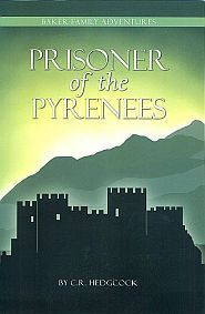 Prisoner of the Pyrenees (Baker Family Adventures, Book 5) Youth, adventure. by C. R. Hedgcock