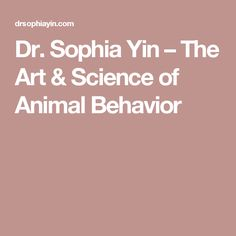 Dr. Sophia Yin – The Art & Science of Animal Behavior