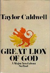 Great Lion of God. by Taylor Caldwell  Fascinating book about St. Paul.