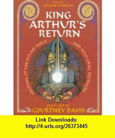 King Arthurs Return Legends of the Round Table and Holy Grail Retraced (9780713724288) Helena Paterson, Courtney Davis , ISBN-10: 0713724285  , ISBN-13: 978-0713724288 ,  , tutorials , pdf , ebook , torrent , downloads , rapidshare , filesonic , hotfile , megaupload , fileserve
