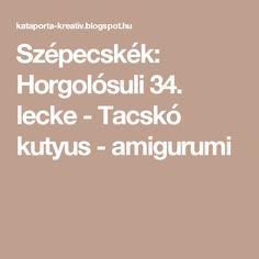 Szépecskék: Horgolósuli 34. lecke - Tacskó kutyus - amigurumi Baba, Stitch, Diy, Decor, Scrappy Quilts, Amigurumi, Creative, Full Stop, Decoration