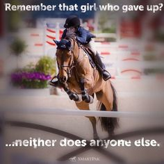 I'm never giving up my goal of competing professionally in show jumping, no matter how impossible it seems or how many people say I'm crazy and won't make it. Equine Quotes, Equestrian Quotes, Equestrian Problems, Cute Horses, Horse Love, Funny Horse Memes, Funny Horses, Inspirational Horse Quotes, Horse Riding Quotes