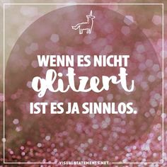 Wenn es nicht glitzert ist es ja sinnlos. Take A Smile, Unicorn Quotes, Funny Quotes, Life Quotes, Word Pictures, Keep Calm And Love, Visual Statements, True Words, Thought Provoking