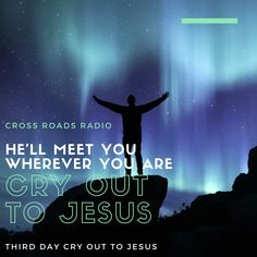 Cry out to Jesus!  Listen LIVE to Cross Roads Radio today!