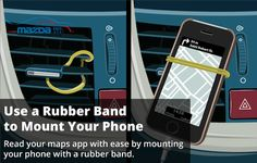 Keep your hands free and your eyes on the road - use a rubber band to attach your phone to your CX-9's air vents.