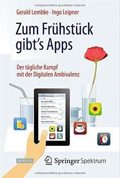 Zum Frühstück gibt's Apps: Der tägliche Kampf mit der Digitalen Ambivalenz von Gerald Lembke http://www.amazon.de/dp/3662434016/ref=cm_sw_r_pi_dp_dqrmub1CT7R3N