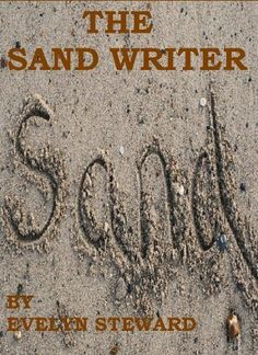 THE SAND WRITER by Evelyn Steward, http://www.amazon.co.uk/dp/B00AQ8A95W/ref=cm_sw_r_pi_dp_5Co8qb11ABYZN/278-7257494-0562426