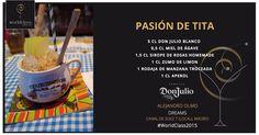 Pasión de Tita: Receta presentada por Alejandro Olmo para la competición de coctelería #WorldClass2015 con Tequila Don Julio. Podrás probarla en Dreams Madrid, c/ Canal de Suez, 7