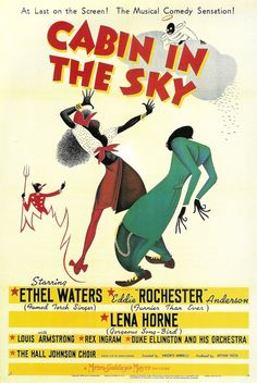 Cabin in the Sky (1942) Director: Vincente Minnelli Stars: Ethel Waters Eddie Rochester Lena Horne Louis Armstrong Run time: 98 min Fantasy Musical B&W ~ When Little Joe is killed because of gambling debts, he is given a second chance at life in order to redeem himself. (Poster by Al Hirschfield)