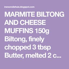 MARMITE BILTONG AND CHEESE MUFFINS 150g Biltong, finely chopped 3 tbsp Butter, melted 2 cups Cake flour ... 2 tsp Baking powder 2... Biltong, Cheese Muffins, Marmite, Cake Flour, Biscuits, Recipies, Butter, Cups, Powder