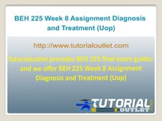 Tutorialoutlet provides BEH 225 final exam guides and we offer BEH 225 Week 8 Assignment Diagnosis and Treatment (Uop)