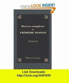 OEuvres compl�tes de Fr�d�ric Bastiat Tome 3. Cobden et la Ligue ou Lagitation anglaise pour la libert� des �changes (French Edition) (9780543835482) Fr�d�ric Bastiat , ISBN-10: 0543835480  , ISBN-13: 978-0543835482 ,  , tutorials , pdf , ebook , torrent , downloads , rapidshare , filesonic , hotfile , megaupload , fileserve