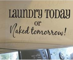 Laundry Today or Naked Tomorrow Funny Cleaning Clothes Room Mom Mother Vinyl Quote Design Art Saying Wall Lettering Decal Sticker Decor Wall Stickers Quotes, Vinyl Wall Quotes, Vinyl Wall Decals, Vinyl Sayings, Wall Sayings, Vinyl Decor, Quote Wall, Vinyl Art, Laundry Humor