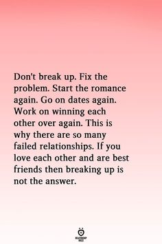 relationship rules Dont break up. Fix the problem. Start the romance again. Go on dates again. Work on winning each other over again. This is why there are so many failed relationships. If you love each other and Couple Quotes, Words Quotes, Life Quotes, Sayings, Fight Quotes, Couple Pictures, Daily Quotes, Marriage Tips, Relationship Advice