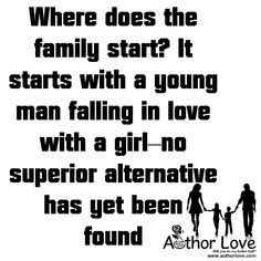 Family Love | 10   Where does the family start? It starts with a young man falling in love with a girl�no superior alternative has yet been found - AuthorLove