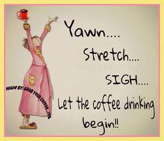 Yawn... Stretch... Sigh... Let the coffee drinking begin!!