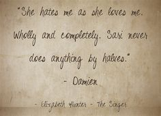 """She hates me as she loves me. Wholly and completely. Sari never does anything by halves."""" - Damien"""