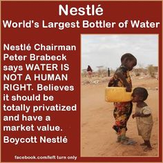 Left Turn Only This isnt the only bad stuff Nestle is involved in.  Articles attached. Thanks to James E Wenger Jr. for reminding us to make a big deal of it...because it IS.   http://keithpp.wordpress.com/2013/04/15/nestle-chairman-says-water-is-not-a-human-right/ http://www.alternet.org/world/torture-and-murder-colombian-union-leader-sparks-scrutiny-corporate-giant-nestle?paging=off