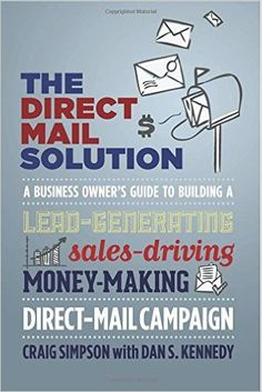 The Direct Mail Solution: A Business Owner's Guide to Building a Lead-Generating, Sales-Driving, Money-Making Direct-Mail Campaign: Craig Simpson, Dan S. Kennedy: 9781599185187: Amazon.com: Books