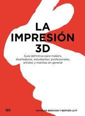 Berchon, Mathilde. La Impresión 3D : guía definitiva para makers, diseñadores, estudiantes, profesionales, artistas y manitas en general. Barcelona : Gustavo Gili, 2016