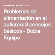 Problemas de alimentación en el autismo: 8 consejos básicos - Doble Equipo