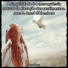 A simplicidade é a consequência natural da elevação dos sentimentos. Jean le Rond d'Alembert