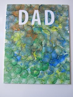 father's day - canvas, tape your letters on then paint.  When finished peel off the tape letters.