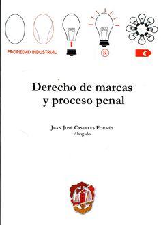 Derecho de marcas y proceso penal / Juan José Caselles Fornés. - 2017