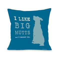 """I love this """"I Like Big Mutts"""" Pillow, but I have a little mutt. If I had a big one like @Jackie Bankston, I would definitely have this pillow. Don't you love it?!?!?"""