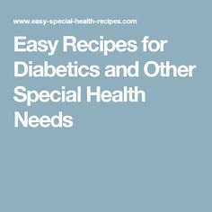 Easy Recipes for Diabetics and Other Special Health Needs