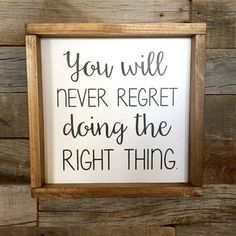 Wood Sign You Will Never Regret Doing the Right Thing Framed Wood Sign Table Top Sign Farmhouse Sign Home Decor Gift Choose Rustic Wood Signs choose Decor Farmhouse Framed Gift Home Regret Sign Table Top Wood Great Quotes, Quotes To Live By, Me Quotes, Motivational Quotes, Inspirational Quotes, Wood Sign Quotes, Quotes For Signs, The Signs, Framed Quotes