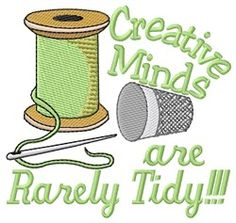 """""""Creative Minds are Rarely Tidy!"""" Isn't that true!? Design for machine embroidery for a 4x4 hoop."""