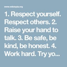 Respect yourself. Respect others. Raise your hand to talk. Be safe, be kind, be honest. Try your best. Make our class a happy place. Respect Others, Respect Yourself, Best Friend Quotes Meaningful, Meaningful Sayings, Behaviour Chart, Behavior, Hope Quotes, Quotes Quotes, Respect Women Quotes