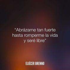 Abrázame tan fuerte hasta romperme la vida y seré libre Eliécer Brenno #abrazame #libre #quotes #writers #escritores #EliecerBrenno #reading #textos #instafrases #instaquotes #panama #poemas #poesias #pensamientos #autores #argentina #frases #FraseDelDia #lectura #LetrasDeAutores #chile #versos #barcelona #madrid #mexico #microcuentos #nochedepoemas #megustaleer #accionpoetica #yoleopty