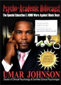Psycho-Academic Holocaust: The Special Education & ADHD Wars Against Black Boys, http://www.amazon.com/dp/0988711605/ref=cm_sw_r_pi_awdm_eBeIub1RY1H6H