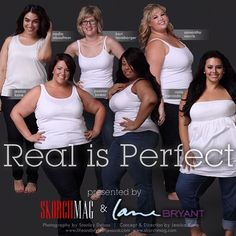 Real Is Perfect Campaign presented by SKORCH and Lane Bryant. These women are beautiful. :)