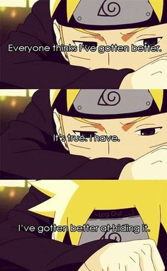 This is why I feel like Naruto was one of the best man gas in a while. If you look past its plot line, there's a real depth to the characters you don't see often in American comics. Naruto grew up in an abusive village, and the anime started out with him constantly flipping between fake happiness and being depressed. It showed the true nature of how it is to be shunned from society. People may say Naruto is too mainstream, but it'll always hold a special place in my heart for letting me know…