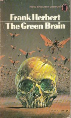 Publication: The Green Brain Authors: Frank Herbert Year: ISBN: Publisher: New English Library Cover: Bruce Pennington Hard Science Fiction, Science Fiction Magazines, English Library, Frank Herbert, Best Book Covers, Danse Macabre, Skull And Bones, Memento Mori, Artistic Photography