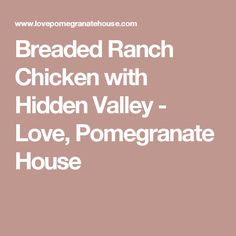 Breaded Ranch Chicken with Hidden Valley - Love, Pomegranate House