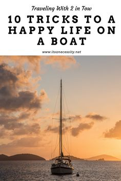 Sailing, or living on a boat, with kids doesn't have to be intimidating. Here are some tricks that will make it an enjoyable experience for everyone aboard.