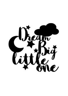 A personal favourite from my Etsy shop https://www.etsy.com/uk/listing/276625470/dream-big-little-one-svg-commercial