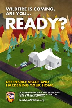 :::2015::: CAL FIRE is asking homeowners to prepare earlier in creating Defensible Space. :::2015::: >> See more at: readyforwildfire.org Wildfire is Coming. Are Your Ready? Brochure.