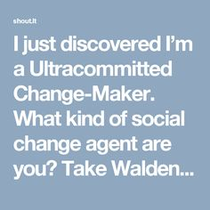I just discovered I'm a Ultracommitted Change-Maker. What kind of social change agent are you? Take Walden University's quiz to find out. http://shout.lt/nbWc