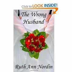 The Wrong Husband by Ruth Ann Nordin. $7.99. Publisher: CreateSpace Independent Publishing Platform (May 7, 2010). Publication: May 7, 2010. Author: Ruth Ann Nordin