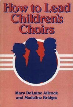 Great resource for church children's choir. Ideas, structure, and purpose. How to Lead Children's Choirs: Madeline Bridges and Mary Delaine Allcock: 9780767319393: Amazon.com: Books