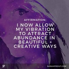 I now allow my vibration to attract abundance in beautiful and creative ways