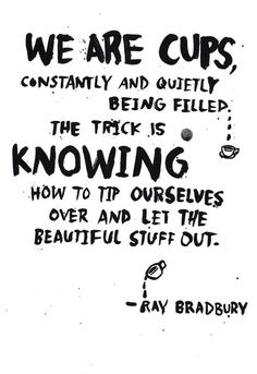 how to tip ourselves over and let the beautiful stuff out // ray bradbury