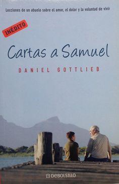 Cartas a Samuel Daniel Gottlieb Un libro repleto de intimidad y calor humano, donde un abuelo explica a su nieto el trato con los padres, la escuela, el amor, las decepciones, la alegría, el éxito...
