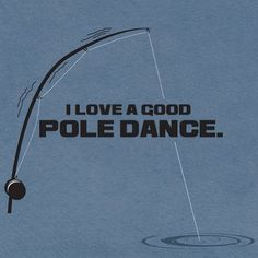 A good pole dance with perky bobbers ;) haha
